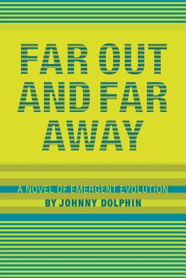 Image for Far Out and Far Away: A Novel of Emergent Evolution