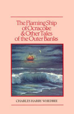 The Flaming Ship of Ocracoke and Other Tales of the Outer Banks, Charles Harry Whedbee