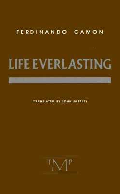 Life Everlasting, Camon, Ferdinando; Shepley, John [translator]