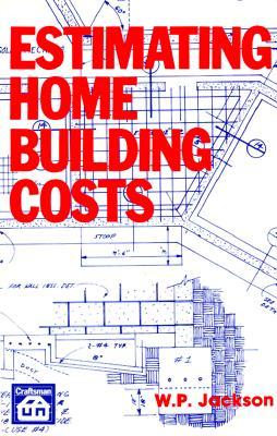 Estimating Home Building Costs, Jackson, W. P.