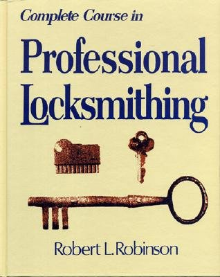 Complete Course in Professional Locksmithing (Professional/Technical Series,), Robinson, Robert L.
