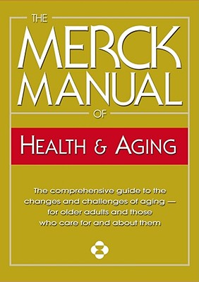 MERCK MANUAL OF HEALTH AND AGING THE COMPREHENSIVE GUIDE TO THE CHANGES AND CHALLENGES OF AGAIN - FOR OLDER
