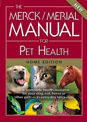 The Merck/Merial Manual for Pet Health: The complete pet health resource for your dog, cat, horse or other pets - in everyday language. (Merck/Merial Manual for Pet Health (Home Edition)), Merck Publishing and Merial
