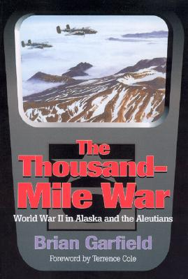 Thousand-Mile War: World War II in Alaska and the Aleutians (Classic Reprint Series), Garfield, Brian