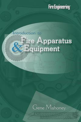 Introduction to Fire Apparatus and Equipment, Second Edition, Eugene F. Mahoney