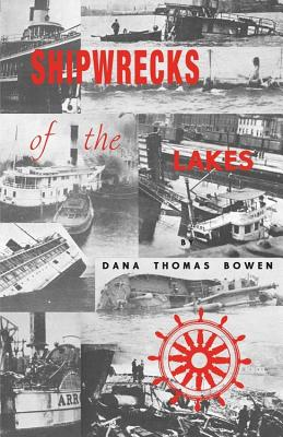 Shipwrecks of the Lakes, Dana Thomas Bowen