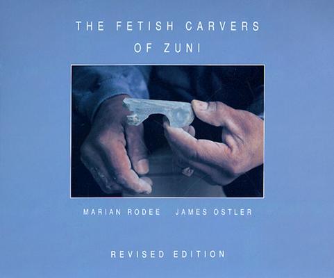 The Fetish Carvers of Zuni, Rodes, Marian E.; Ostler, James