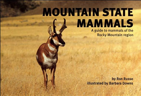 Mountain State Mammals: A Guide to Mammals of the Rocky Mountain Region (Nature Study Guides), Ron Russo