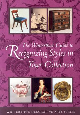 Image for The Winterthur Guide to Recognizing Styles: American Decorative Arts from the 17th through the 19th Centuries (Winterthur Decorative Arts Series)