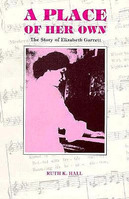 A Place of Her Own: The Story of Elizabeth Garrett, Ruth K. Hall