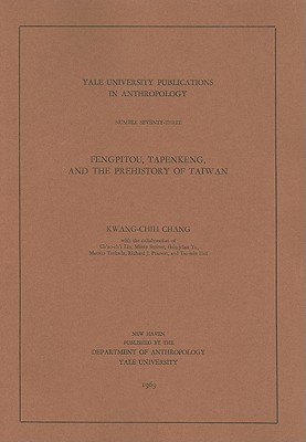 Image for Fengpitou, Tapenkeng, and the Prehistory of Taiwan (Yale University Publications in Anthropology)