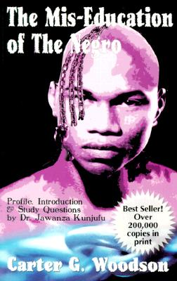 The Mis-Education of the Negro, Woodson, Carter G.; Kunjufu, Dr. Jawanza [Introduction]
