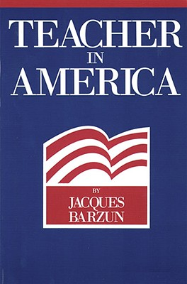 TEACHER IN AMERICA, BARZUN, JACQUES