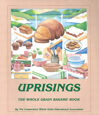 Uprisings: The Whole Grain Bakers' Book, Cooperative Whole Grain Education Associ