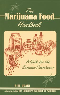 The Marijuana Food Handbook: A Guide for the Sensuous Connoisseur, Drake, Bill