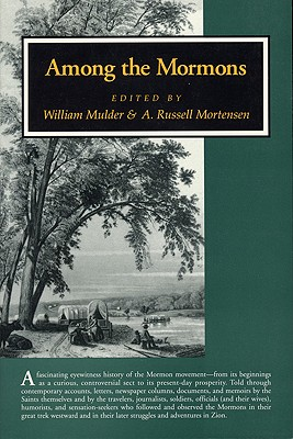Among the Mormons: Historic Accounts By Contemporary Observers, EDITORS: WILLIAM MULDER, A. RUSSELL MORTENSEN
