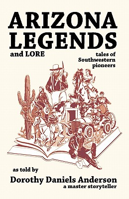 Arizona Legends and Lore: Tales of Southwestern Pioneers, Dorothy Daniels Anderson