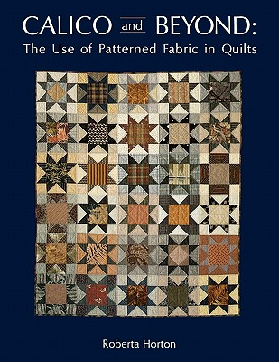 Calico and Beyond: The Use of Patterned Fabric in Quilts, Horton, Roberta