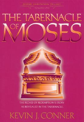 The Tabernacle of Moses: The Riches of Redemption's Story as Revealed in the Tabernacle, Conner, Kevin J.