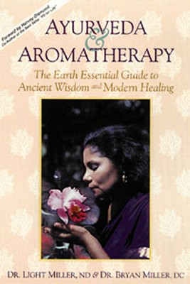 Image for Ayurveda & Aromatherapy: The Earth Essential Guide to Ancient Wisdom and Modern Healing