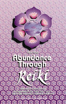 Image for Abundance Through Reiki: Universal Life Force Energy As Espression of the Truth That You Are. the 42 Day Program to Absolute Fulfillment