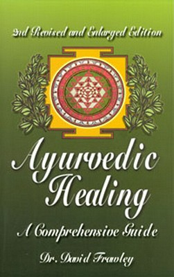 Ayurvedic Healing: A Comprehensive Guide, Frawley, Dr. David