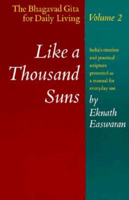 002: Like a Thousand Suns: The Bhagavad Gita for Daily Living, Volume II (The Bhagavad Gita for Daily Living, Vol. 2), Easwaran, Eknath