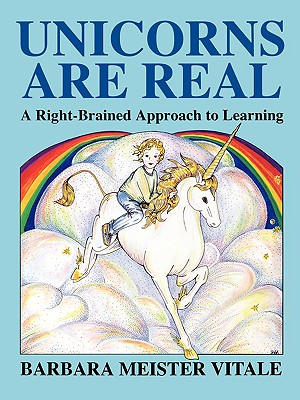 Image for Unicorns Are Real: A Right-Brained Approach to Learning (Creative Parenting/Creative Teaching Series)