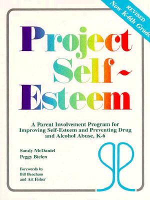 Image for Project Self-Esteem: A Parent Involvement Program for Improving Self-Esteem and Preventing Drug and Alcohol Abuse, K-6