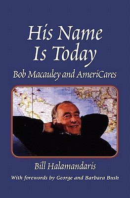His Name Is Today: Bob Macauley And AmeriCares, Halamandaris, Bill