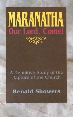Image for Maranatha -- Our Lord, Come!: A Definitive Study of the Rapture of the Church