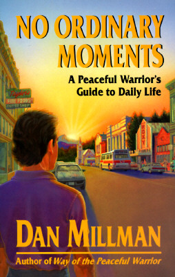 No Ordinary Moments: A Peaceful Warrior's Guide to Daily Life (Millman, Dan), Millman, Dan