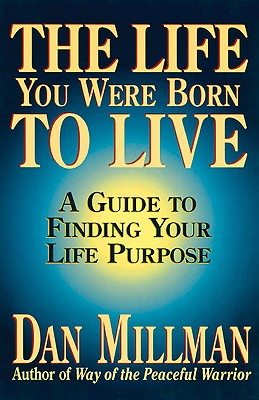 Image for The Life You Were Born to Live: A Guide to Finding Your Life Purpose (Millman, Dan)