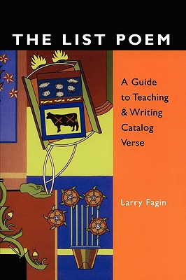 The List Poem: A Guide to Teaching & Writing Catalog Verse, Fagin, Larry