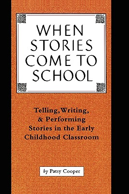 Image for When Stories Come To School: Telling, Writing, & Performing Stories in the Early Childhood Classroom