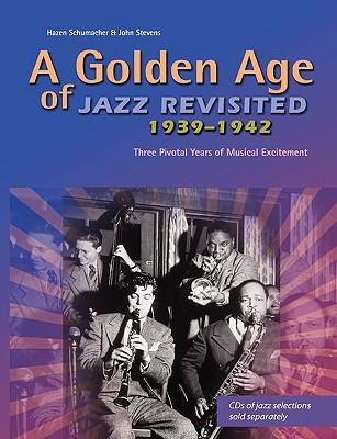 A golden age of Jazz revisited 1939-1942: three pivotal years of musical excitement when Jazz was world's popular music, Schumacher, Hazen; Stevens, John