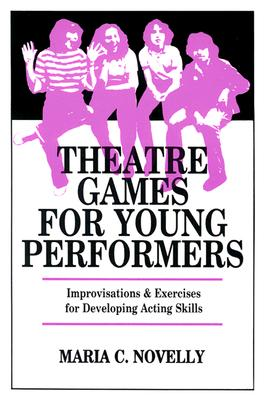 Image for Theatre Games for Young Performers: Improvisations and Exercises for Developing Acting Skills (Contemporary Drama)
