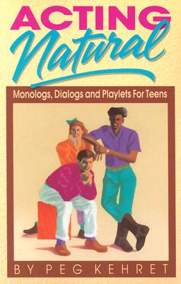 Image for Acting Natural: Monologs, Dialogs, and Playlets for Teens