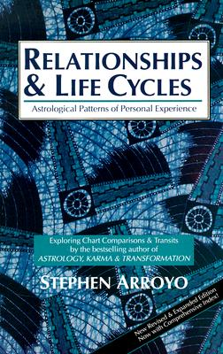 Relationships and Life Cycles: Astrological Patterns of Personal Experience, Arroyo, Stephan