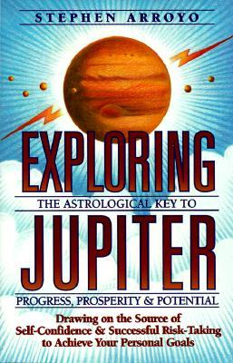 Exploring Jupiter: Astrological Key to Progress, Prosperity & Potential, Arroyo, Stephen