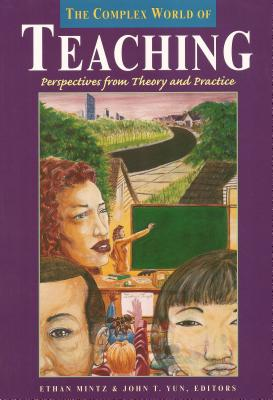 The Complex World of Teaching: Perspectives from Theory and Practice (HER Reprint Series)