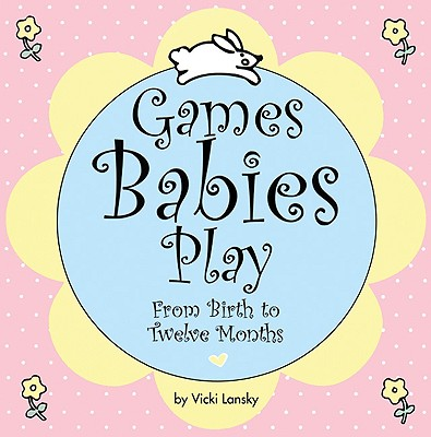 Image for Games Babies Play 2 Ed: From Birth to Twelve Months