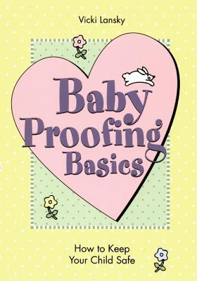 Image for BABY PROOFING BASICS HOW TO KEEP YOUR CHILD SAFE