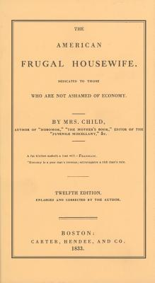 American Frugal Housewife: Dedicated to Those Who Are Not Ashamed of Economy (Cooking in America), Child, Lydia