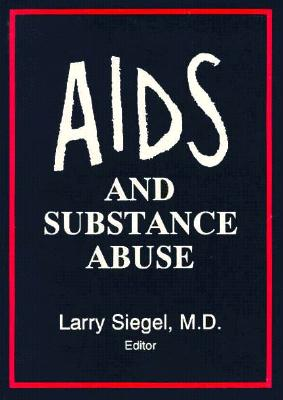 AIDS and Substance Abuse (Advances in Alcohol and Substance Abuse Ser., Vol. 7, No. 2), Siegel, Larry (editor)