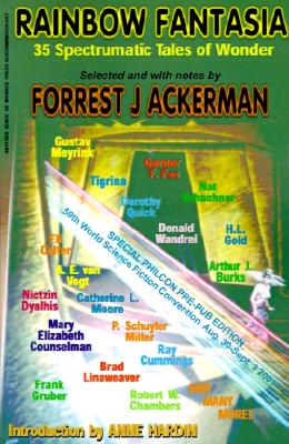 Rainbow Fantasia: 35 Spectrumatic Tales of Wonder, Forrest J Ackerman
