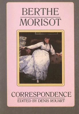 BERTHE MORISOT  THE CORRESPONDENCE WITH, BERTHE/ ROU MORISOT