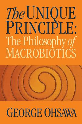 The Unique Principle: The Philosophy of Macrobiotics, Ohsawa, George