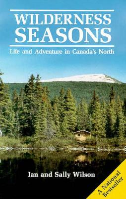 Wilderness Seasons: Life and Adventure in Canada's North, WILSON, Ian and Sally