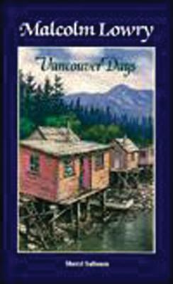 Malcolm Lowry: Vancouver Days, Salloum, Sheryl
